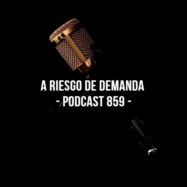 A Riesgo De Demanda - Podcast 859