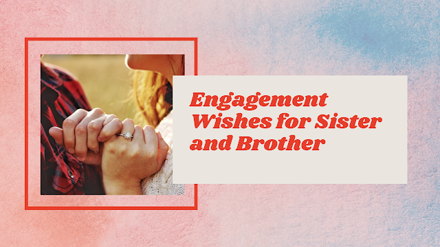 Engagement Wishes for Sister and Brother