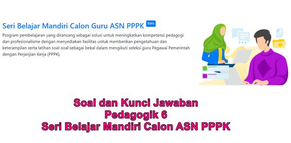 Soal dan Kunci Jawaban Pedagogik 6 Seri Belajar Mandiri Calon ASN PPPK