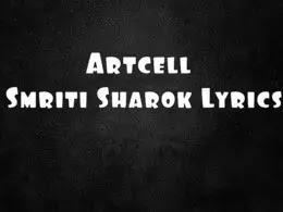 Smriti Sharok Lyrics Artcell