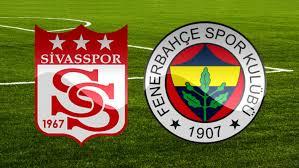 Fenerbahçe - Sivaspsor Canlı maç izle