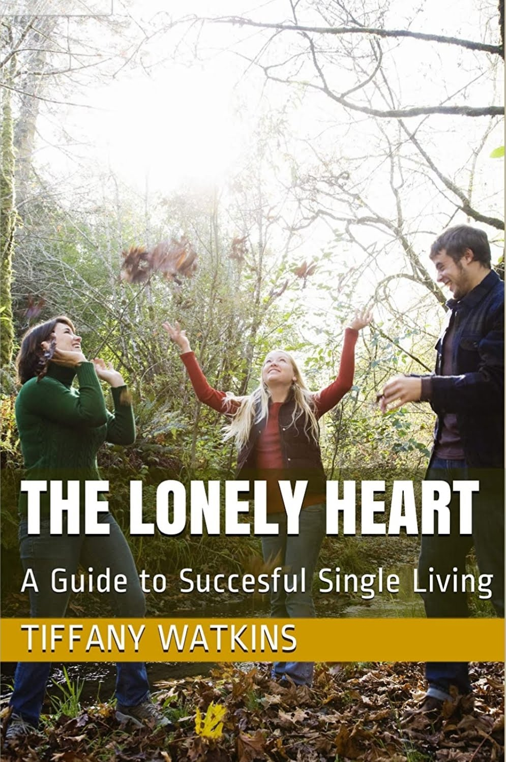 THE LONELY HEART: A GUIDE TO SUCCESFUL SINGLE LIVING
