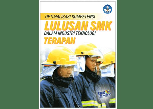 Optimalisasi Kompetensi Lulusan SMK Dalam Industri Teknologi Terapan Buku SMK - Optimalisasi Kompetensi Lulusan SMK Dalam Industri Teknologi Terapan