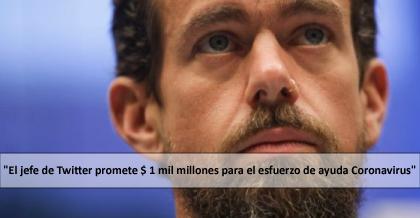 """""""El jefe de Twitter promete $ 1 mil millones para el esfuerzo de ayuda Coronavirus"""""""
