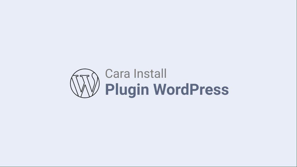 Cara Install Plugin WordPress Paling Mudah
