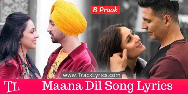 Maana Dil Lyrics B Praak Diljit Dosanjh Akshay Kumar Song
