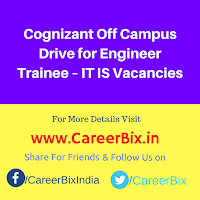 Cognizant Off Campus Drive for Engineer Trainee – IT IS Vacancies