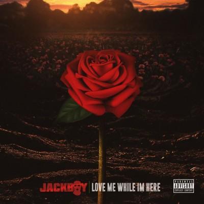Jackboy - Love Me While I'm Here (2020) - Album Download, Itunes Cover, Official Cover, Album CD Cover Art, Tracklist, 320KBPS, Zip album