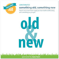 https://www.lawnfawnatics.com/challenges/lawn-fawnatics-challenge-68-something-old-something-new