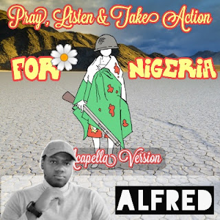 Pray, Listen & Take Action For Nigeria (Acapella Version) : Rap Music Album By Alfred