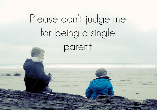 Please don't judge me for being a single parent