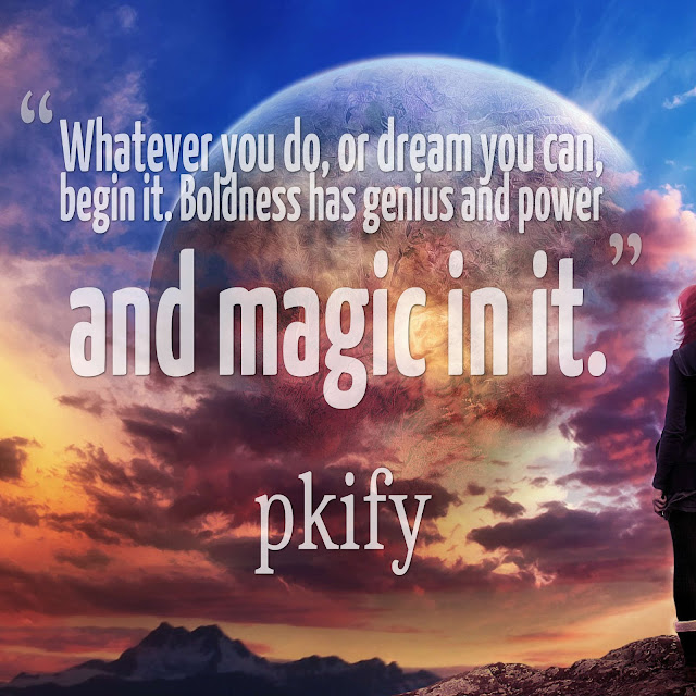 Whatever You Do or Dream You Can Begin It Boldness Has Genius and Power and Magic in It Dreams Quotes