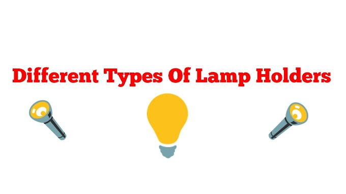 Different Types Of Lamp Holders, Why Lamp Holders Are Used