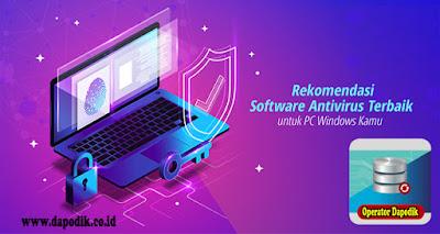 Software Antivirus Terbaik Dari Yang Terbaik Untuk Windows 10 Agar Diketahui Oleh Operato Dapodik Agar Lancar Mengerjakan Aplikasi-Aplikasi Di Sekolah