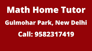 Best Maths Tutors for Home Tuition in Gulmohar Park, Delhi. Call:9582317419