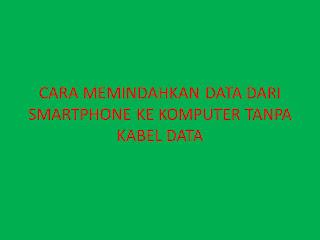 CARA MEMINDAHKAN DATA DARI SMARTPHONE KE KOMPUTER TANPA KABEL DATA