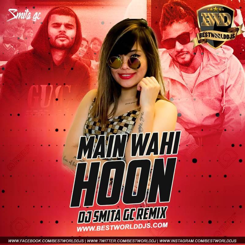 Main Wahi Hoon Remix RAFTAAR feat. KARMA DJ Smita GC