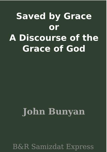 John Bunyan-Saved By Grace-