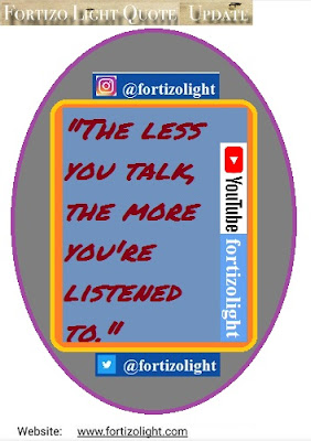 """The Less You Talk The More You're Listened To."""