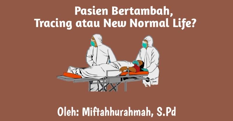 Pasien Bertambah, Tracing atau New Normal Life?
