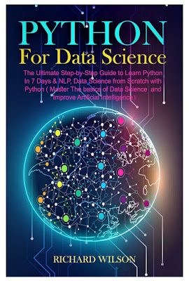 Python for Data Science: The Ultimate Step-by-Step Guide to Learn Python In 7 Days & NLP, Data Science from with Python