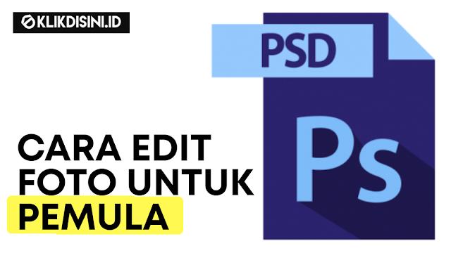 Cara Edit Foto Di Photoshop Untuk Pemula - Dasar Editing Foto Menggunakan Photoshop