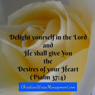 Delight yourself in God and He shall give you the desires of your heart. (Psalm 37:4)