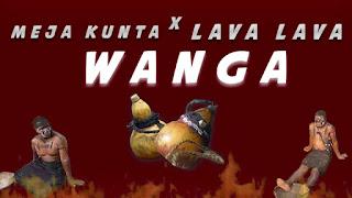 Audio | Meja Kunta x Lava Lava – Wanga | Download Mp3