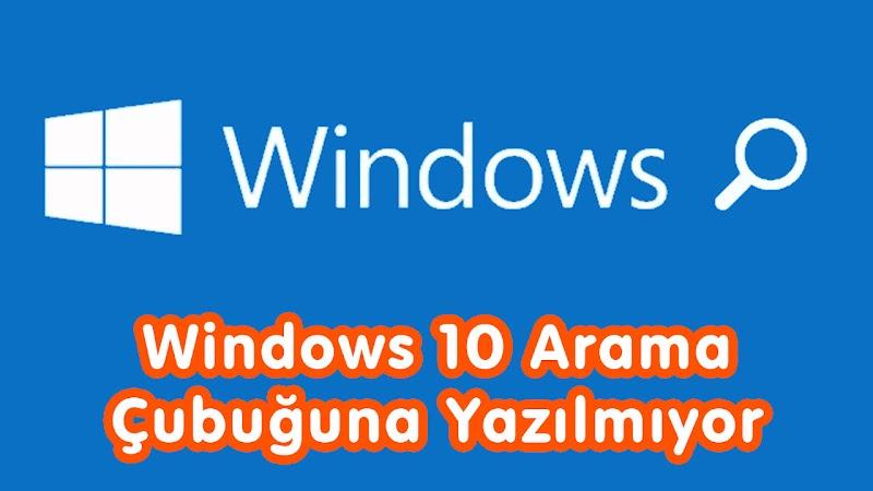 Windows 10 Arama Kutusuna (Çubuğu) Yazılmıyor