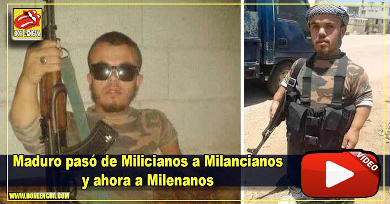 Maduro pasó de Milicianos a Milancianos y ahora a Milenanos