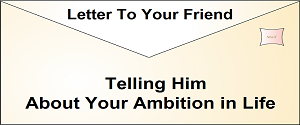 Letter To Your Friend Telling Him About Your Ambition in Life