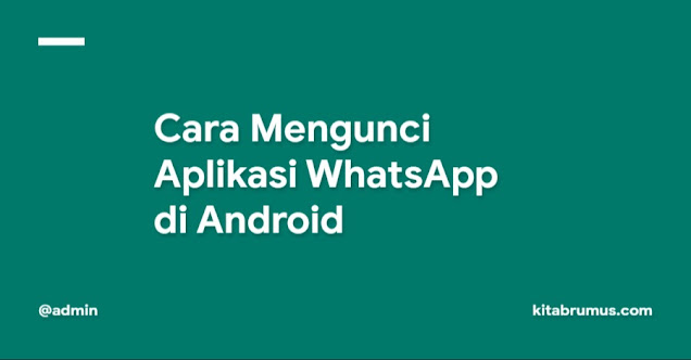 Cara Mengunci Aplikasi WhatsApp di Android
