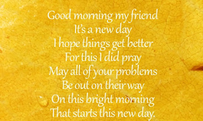 Good Morning Quotes For Friends: good morning my friend it's a new day