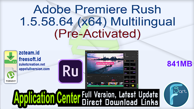 Adobe Premiere Rush 1.5.58.64 (x64) Multilingual (Pre-Activated) _ ZcTeam.id