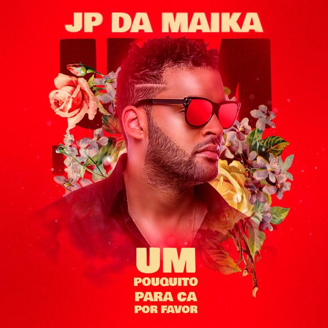 JP da Maika - Um Pouquito Para Cá Por Favor [Baixar]