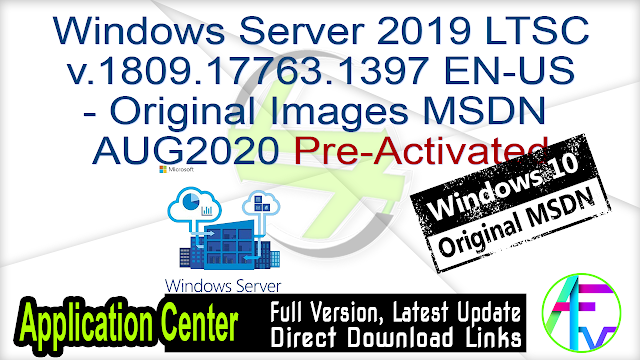 Windows Server 2019 LTSC v.1809.17763.1397 EN-US – Original Images From Microsoft MSDN AUG2020 Pre-Activated