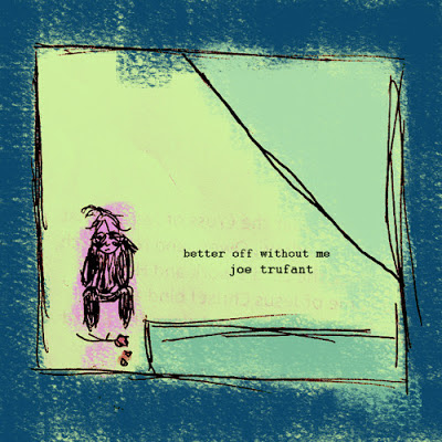 FML - Joe Trufant - Better Off Without Me