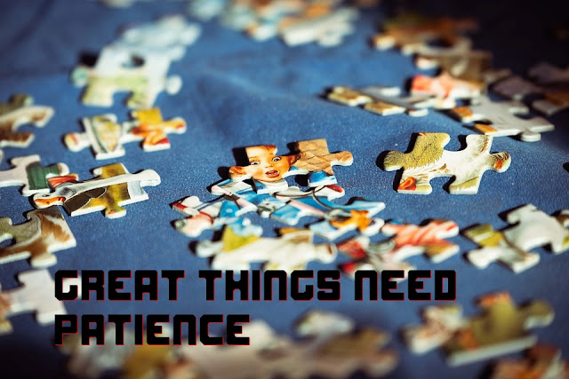 Great things need patience