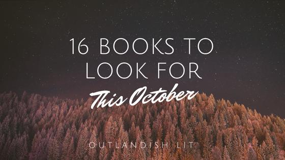 16 Books To Look For In October 2017 :: Outlandish Lit