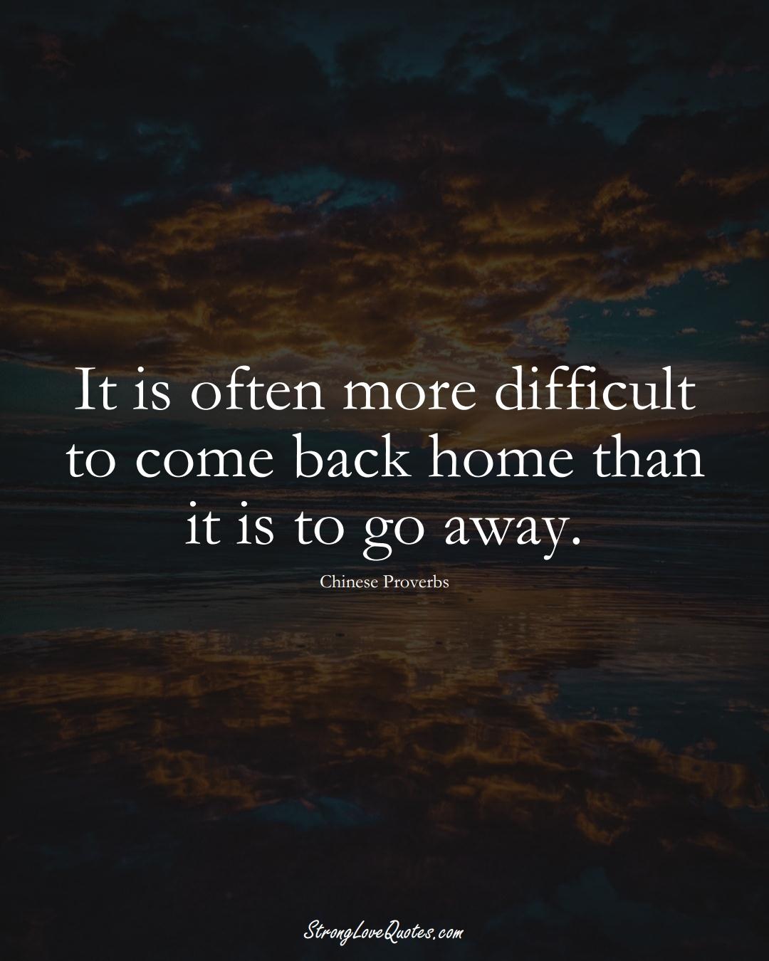 It is often more difficult to come back home than it is to go away. (Chinese Sayings);  #AsianSayings