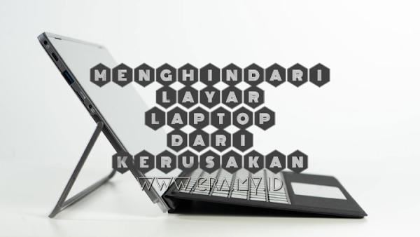 Cara Mudah Menghindari Layar Laptop Dari Kerusakan