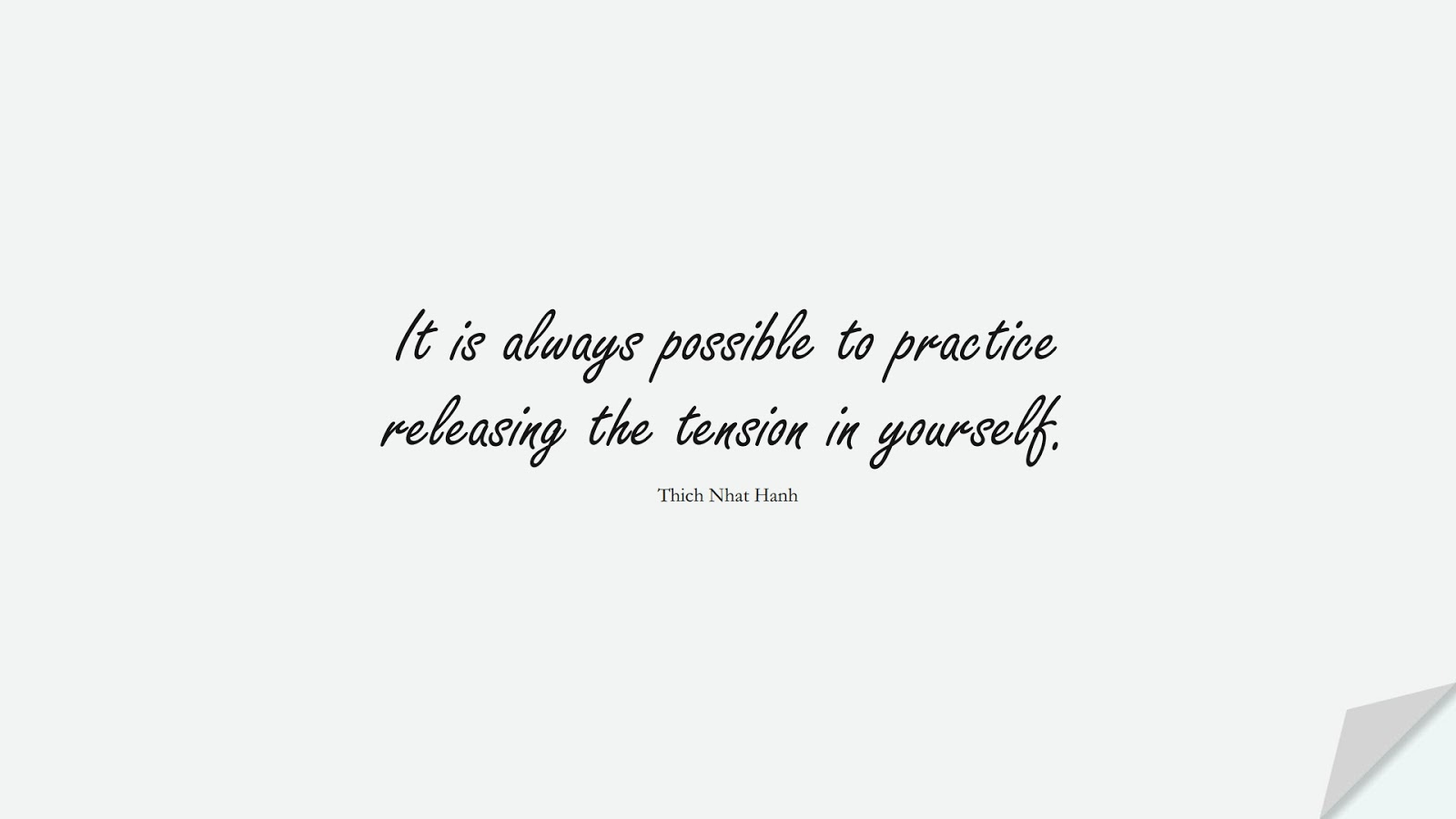 It is always possible to practice releasing the tension in yourself. (Thich Nhat Hanh);  #AnxietyQuotes