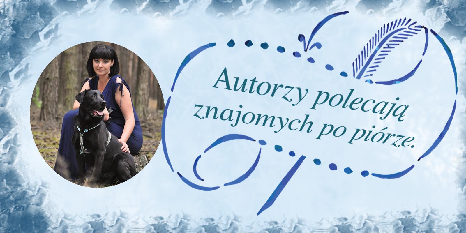 Autorzy polecają znajomych po piórze — dziś w odcinku Natalia Nowak-Lewandowska!
