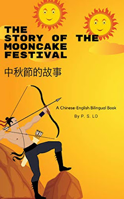 The Story of the Mooncake Festival/ 中秋節的故事: A Chinese-English Bilingual Book by P.S. Lo