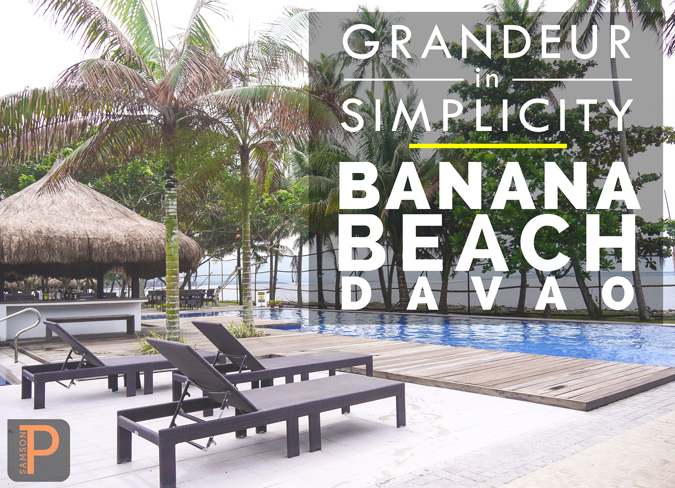 There's Grandeur in Simplicity at Banana Beach Davao