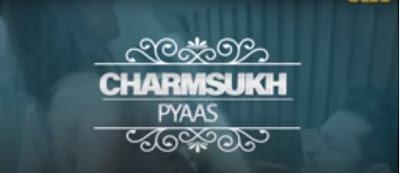 Charmsukh Pyas Web Series