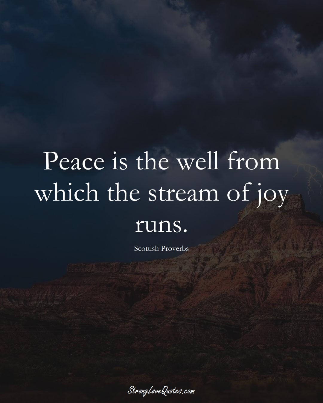 Peace is the well from which the stream of joy runs. (Scottish Sayings);  #EuropeanSayings