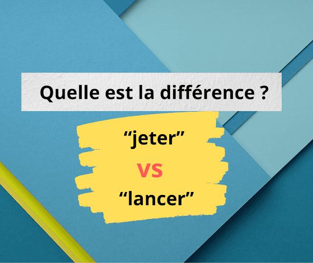 """Quelle est la différence entre """"jeter"""" et """"lancer"""""""