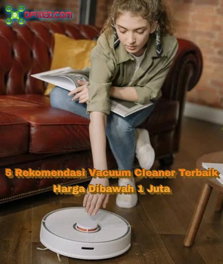 5 Rekomendasi Vacuum Cleaner Terbaik Harga Dibawah 1 Juta