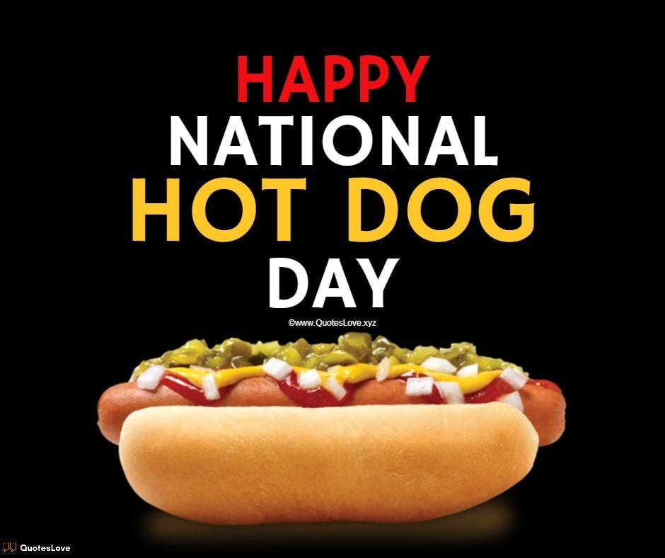 National Hot Dog Day Quotes, Sayings, Wishes, Greetings, Messages, Images, Pictures, Poster, Wallpaper
